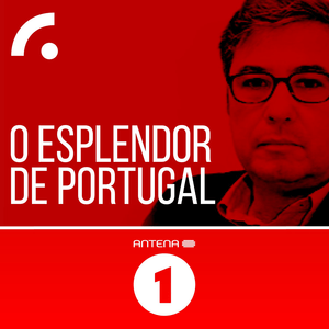 Podcast Antena 1 - O ESPLENDOR DE PORTUGAL