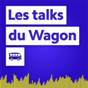 Podcast Les Talks du Wagon