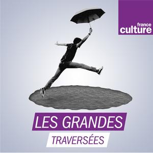 Podcast Les Grandes traversées