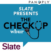Podcast Slate Presents The Checkup from WBUR