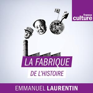 Podcast La fabrique de l'histoire - France Culture