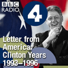 Letter from America by Alistair Cooke: The Clinton Years (1993-1996)